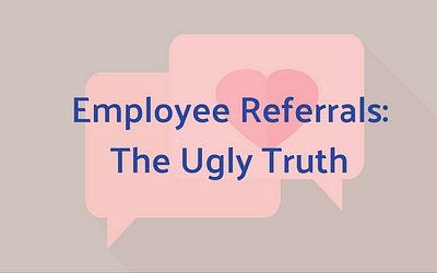 Employee Referrals, The Ugly Truth